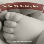 Dear Mom With That Colicky Baby