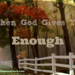 When God Gives You Enough